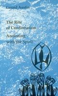 Anointing With the Spirit The Rite of Confirmation /the Use of Oil and Chrism