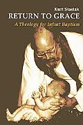 Return to Grace: A Theology for Infant Baptism