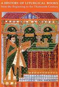 History of Liturgical Books From the Beginning to the Thirteenth Century