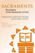 Sacraments: Revelation of the Humanity of God: Engaging the Fundamental Theology of Louis-Ma...