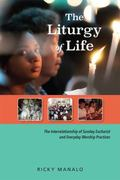 Liturgy of Life : Interpreting the Interrelationship Between Sunday Eucharist and Practices ...