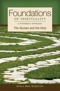 Foundations of Spirituality : The Human and the Holy: A Systematic Approach