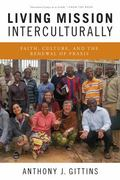 Living Mission Interculturally : Faith, Culture, and the Renewal of Praxis