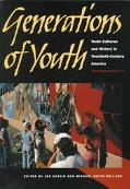Generations of Youth Youth Cultures and History in Twentieth-Century America