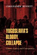 Yugoslavia's Bloody Collapse Causes, Course and Consequences