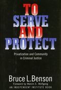 To Serve and Protect Privatization and Community in Criminal Justice