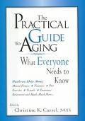 Practical Guide to Aging What Everyone Needs to Know