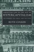 American Law in the Age of Hypercapitalism The Worker, the Family, and the State