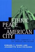 Ethnic Peace in the American City Building Community in Los Angeles and Beyond