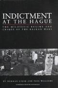 Indictment at the Hague The Milosevic Regime and Crimes of the Balkan War