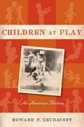 Children at Play An American History