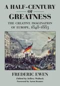 Half Century of Greatness The Creative Imagination of Europe, 1848-1883