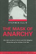 Mask of Anarchy The Destruction of Liberia And the Religious Dimension of an African Civil War