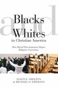 Blacks and Whites in Christian America: How Racial Discrimination Shapes Religious Convictio...