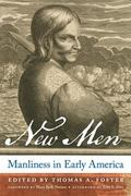 New Men : Manliness in Early America