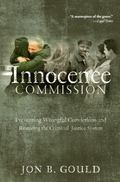 Innocence Commission: Preventing Wrongful Convictions and Restoring the Criminal Justice System