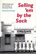 Selling 'Em by the Sack White Castle and the Creation of American Food