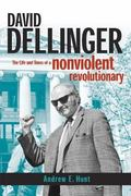 David Dellinger The Life And Times of a Nonviolent Revolutionary