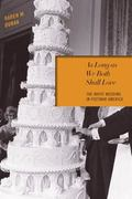 As Long As We Both Shall Love : The White Wedding in Postwar America