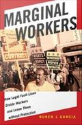 Marginal Workers : How Legal Fault Lines Divide Workers and Leave Them Without Protection