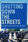 Shutting down the Streets : Political Violence and Social Control in the Global Era