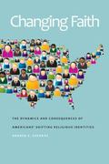 Changing Faith : The Dynamics and Consequences of Americans' Shifting Religious Identities