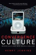 Convergence Culture Where Old and New Media Collide