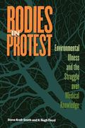 Bodies in Protest Enviromental Illness and the Struggle over Medical Knowledge
