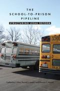 School-to-Prison Pipeline : Structuring Legal Reform