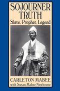 Sojourner Truth Slave, Prophet, Legend