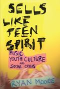 Sells like Teen Spirit: Music, Youth Culture, and Social Crisis
