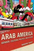 Arab America : Gender, Cultural Politics, and Activism
