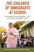 Children of Immigrants at School : A Comparative Look at Integration in the United States an...