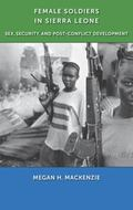 Female Soldiers in Sierra Leone : Sex, Security, and Post-Conflict Development