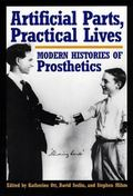 Artificial Parts, Practical Lives Modern Histories of Prosthetics