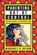 Parenting Out of Control : Anxious Parents in Uncertain Times
