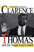 Clarence Thomas and the Tough Love Crowd Counterfeit Heroes and Unhappy Truths