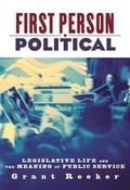 First Person Political Legislative Life And the Meaning of Public Service