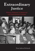 Extraordinary Justice Military Tribunals in Historical and International Context