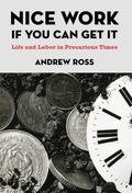Nice Work If You Can Get It: Life and Labor in Precarious Times