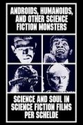 Androids, Humanoids, and Other Science Fiction Monsters Science and Soul in Science Fiction ...