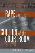 Rape and the Culture of the Courtroom (Critical America)