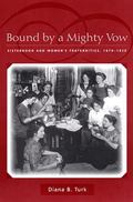 Bound by a Mighty Vow Sisterhood and Women's Fraternities, 1870-1920