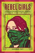 Rebel Girls : Youth Activism and Social Change Across the Americas