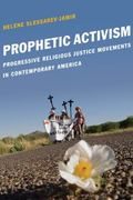 Prophetic Activism: Progressive Religious Justice Movements in Contemporary America (Religio...