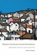 Mexican Americans Across Generations : Immigrant Families, Racial Realities