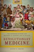 Revolutionary Medicine : The Founding Fathers and Mothers in Sickness and in Health