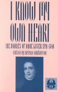 I Know My Own Heart The Diaries of Anne Lister, 1791-1840