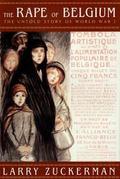 Rape of Belgium The Untold Story of World War I