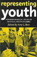 Representing Youth Methodological Issues in Critical Youth Studies